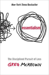 Essentialism- The Disciplined Pursuit of Less